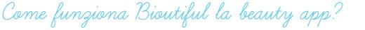 Come funziona Bioutiful la beauty app
