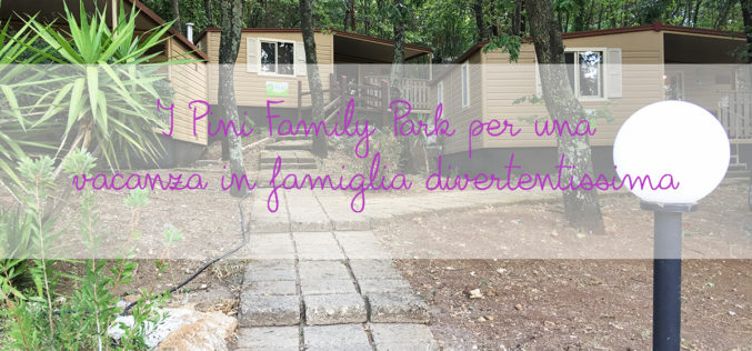 I Pini Family Park per una vacanza in famiglia divertentissima